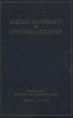 Auge und Allgemeinleiden. Therapie; Hygiene von Bakker,  C., Brückner,  A., Comberg,  W., Dold,  H., Frey,  E, Igersheimer,  J., Kümmell,  R., Lenz,  G., Lichtwitz,  L., Lutz,  W., Sattler,  C.H., Schieck,  F., Steidle,  H., Zade,  M., Zondek,  M.
