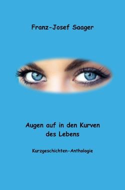 Augen auf in den Kurven des Lebens von Saager,  Franz-Josef