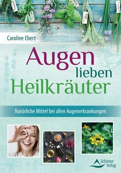 Augen lieben Heilkräuter von Ebert,  Caroline