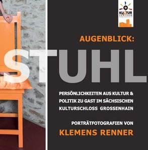 Augenblick: Stuhl – Persönlichkeiten aus Kultur & Politik zu Gast im sächsischen Kulturschloss Großenhain von Lehmann,  Hans-Ulrich, Renner,  Klemens, Rietdorf,  Jörg