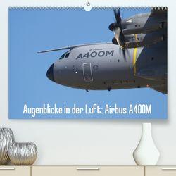 Augenblicke in der Luft: Airbus A400M (Premium, hochwertiger DIN A2 Wandkalender 2020, Kunstdruck in Hochglanz) von Prokic,  Aleksandar