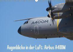 Augenblicke in der Luft: Airbus A400M (Wandkalender 2019 DIN A3 quer)