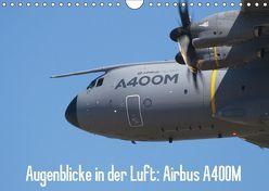 Augenblicke in der Luft: Airbus A400M (Wandkalender 2019 DIN A4 quer)