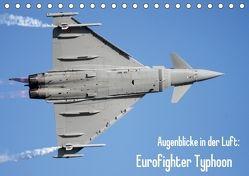Augenblicke in der Luft: Eurofighter Typhoon (Tischkalender 2018 DIN A5 quer) von Prokic,  Aleksandar