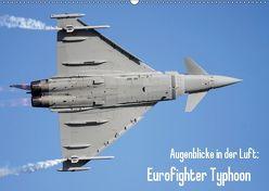 Augenblicke in der Luft: Eurofighter Typhoon (Wandkalender 2019 DIN A2 quer) von Prokic,  Aleksandar