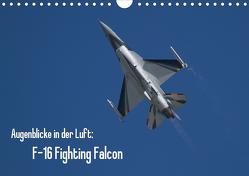 Augenblicke in der Luft: F-16 Fighting Falcon (Wandkalender 2021 DIN A4 quer) von Prokic,  Aleksandar