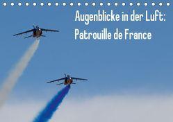Augenblicke in der Luft: Patrouille de France (Tischkalender 2019 DIN A5 quer)