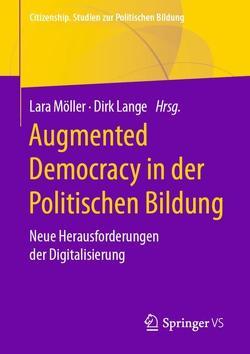 Augmented Democracy in der Politischen Bildung von Lange,  Dirk, Möller,  Lara