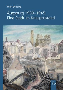 Augsburg 1933-1945 von Bellaire,  Felix, Hetzer,  Gerhard