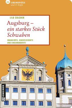 Augsburg – ein starkes Stück Schwaben von Solcher,  Lilo
