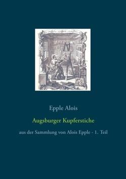 Augsburger Kupferstiche von Alois,  Epple
