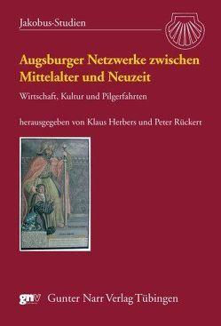Augsburger Netzwerke zwischen Mittelalter und Neuzeit von Herbers,  Klaus, Rückert,  Peter