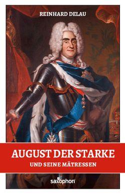 August der Starke und seine Mätressen von Delau,  Reinhard