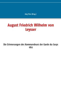 August Friedrich Wilhelm von Leysser von Titze,  Jörg