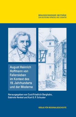 August Heinrich Hoffmann von Fallersleben im Kontext des 19. Jahrhunderts und der Moderne von Berghahn,  Cord-Friedrich, Henkel,  Gabriele, Schuster,  Kurt G. P.