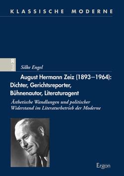 August Hermann Zeiz (1893–1964): Dichter, Gerichtsreporter, Bühnenautor, Literaturagent von Engel,  Silke