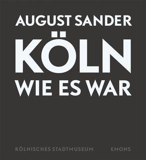 August Sander – Köln wie es war