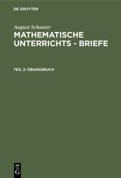 August Schuster: Mathematische Unterrichts – Briefe / Übungsbuch von Schuster,  August