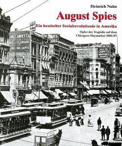 August Spies. Ein hessischer Sozialrevolutionär in Amerika von Nuhn,  Heinrich