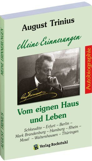 AUGUST TRINIIUS Autobiographie – Meine Erinnerungen – Vom eignen Haus und Leben von Rockstuhl,  Harald, Trinius,  August