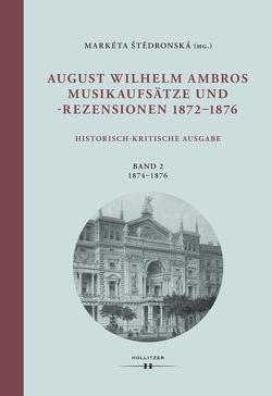 August Wilhelm Ambros. Musikaufsätze und -rezensionen 1872-1876 von Engelke,  Henriette, Pudziow,  Anna-Maria, Štedronská,  Markéta