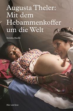 Augusta Theler: Mit dem Hebammenkoffer um die Welt von Haefeli,  Rebekka