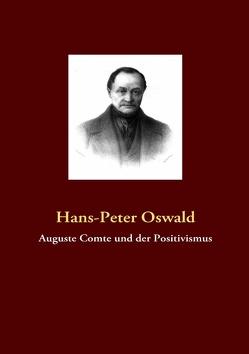 Auguste Comte und der Positivismus von Oswald,  Hans P