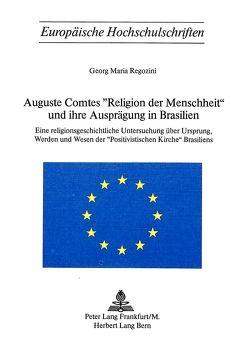 Auguste Comtes «Religion der Menschheit» und ihre Ausprägung in Brasilien von Regozini,  Georg Maria
