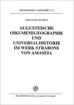 Augusteische Oikumenegeographie und Universalhistorie im Werk Strabons von Amaseia von Engels,  Johannes