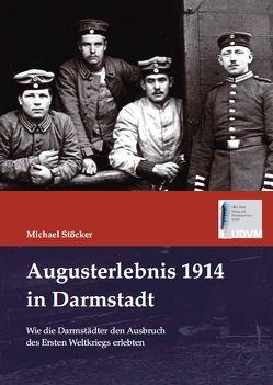 Augusterlebnis 1914 in Darmstadt von Stöcker,  Michael