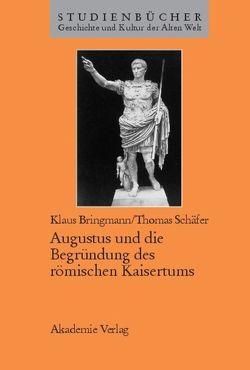 Augustus und die Begründung des römischen Kaisertums von Bringmann,  Klaus, Schaefer,  Thomas