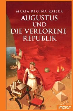 Augustus und die verlorene Republik von Kaiser,  Maria Regina, Schulmeyer,  Heribert