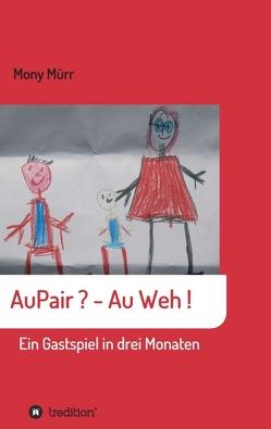 AuPair ? – Au weh ! von Mürr,  Mony
