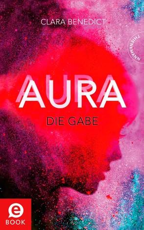 Aura 1: Aura – Die Gabe von Benedict,  Clara, Schoeffmann-Davidov,  Eva
