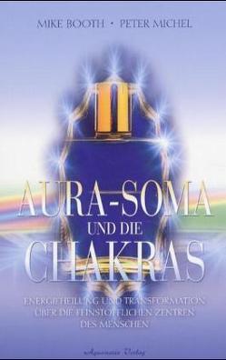 Aura-Soma und die Chakras von Booth,  Mike, Michel,  Peter