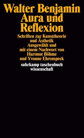 Aura und Reflexion von Benjamin,  Walter, Böhme,  Hartmut, Ehrenspeck,  Yvonne