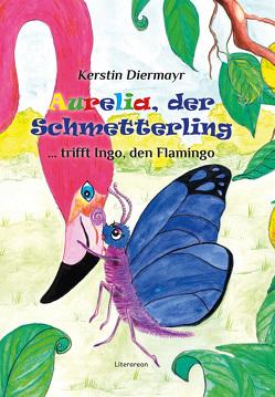 Aurelia, der Schmetterling … trifft Ingo, den Flamingo von Diermayr,  Kerstin