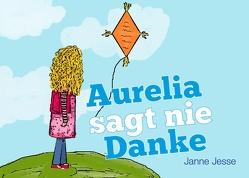 Aurelia sagt nie Danke von Jesse,  Janne