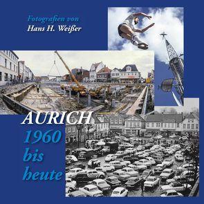 Aurich – 1960 bis heute von Weißer,  Hans H.