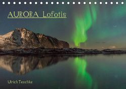 Aurora Lofotis (Tischkalender 2019 DIN A5 quer) von Teschke,  Ulrich