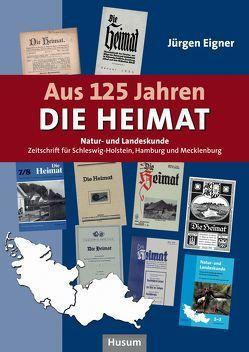 Aus 125 Jahren DIE HEIMAT von Eigner,  Jürgen
