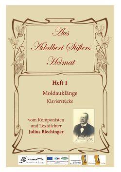 Aus Adalbert Stifters Heimat, Heft 1 von Blechinger,  Julius, Scholz,  Max, Schopf,  Hans