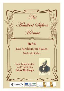 Aus Adalbert Stifters Heimat, Heft 5 von Blechinger,  Julius, Scholz,  Max, Schopf,  Hans