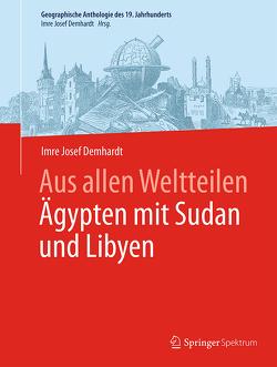 Aus allen Weltteilen Ägypten mit Sudan und Libyen von Demhardt,  Imre Josef