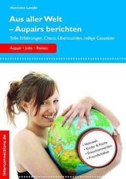 Aus aller Welt – Aupairs berichten von Lavalle,  Henriette