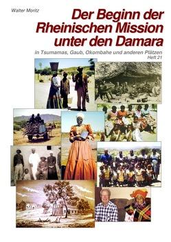 Aus alten Tagen in Südwest / Der Beginn der Rheinischen Mission unter den Damara in Tsumamas, Gaub, Okombahe und anderen Plätzen von Moritz,  Walter