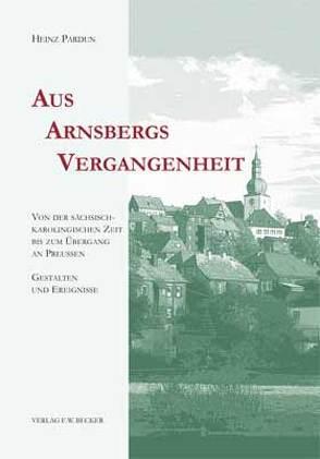 Aus Arnsbergs Vergangenheit von Pardun,  Heinz