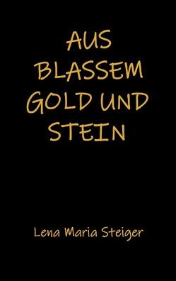 Aus blassem Gold und Stein von Steiger,  Lena Maria