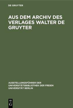 Aus dem Archiv des Verlages Walter de Gruyter von Fouquet-Plümacher,  Doris, Liebich,  Werner, Wolter,  Michael