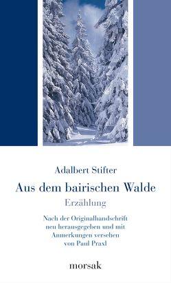 Aus dem bairischen Walde – Erzählung von Friedl,  Stefanie, Praxl,  Paul, Stifter,  Adalbert